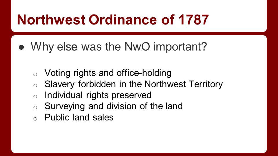 Northwest Ordinance of 1787 ●Why else was the NwO important.