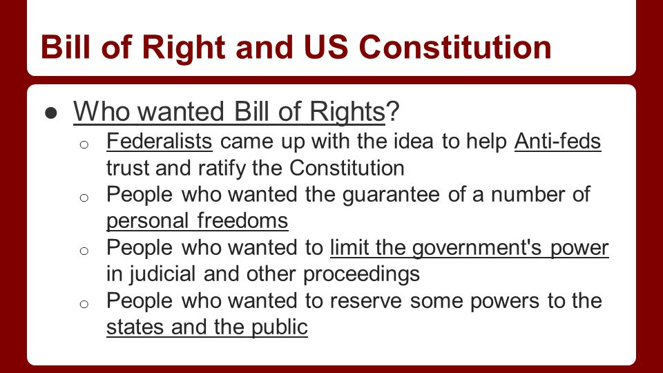 Bill of Right and US Constitution ●Who wanted Bill of Rights.