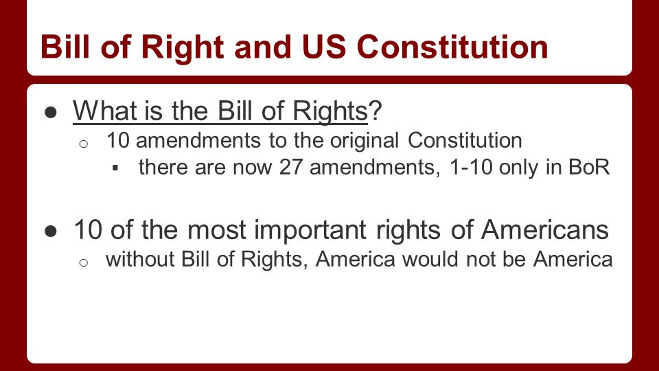 Bill of Right and US Constitution ●What is the Bill of Rights.