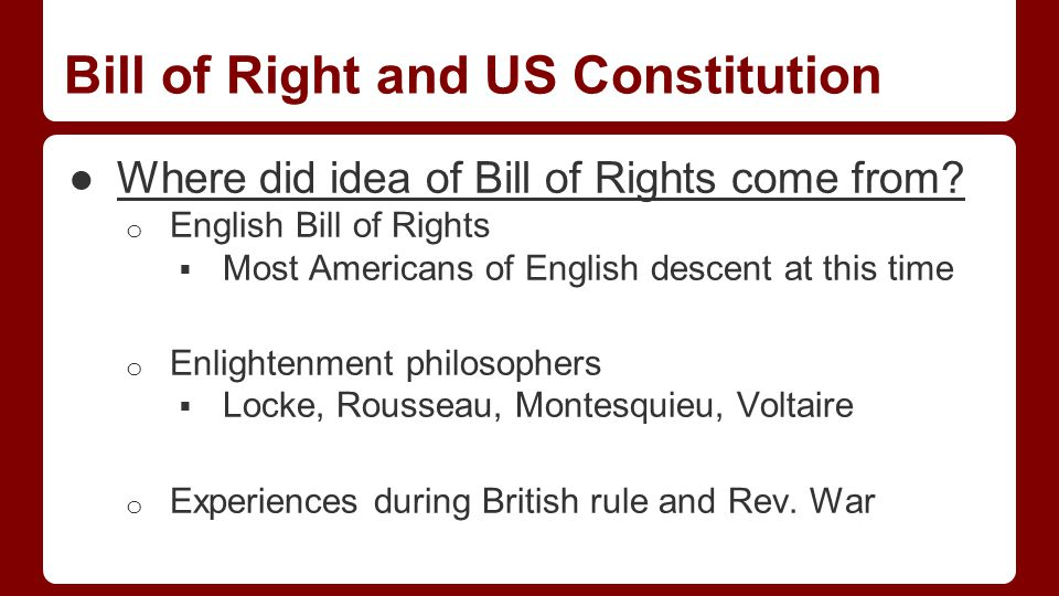 Bill of Right and US Constitution ●Where did idea of Bill of Rights come from.