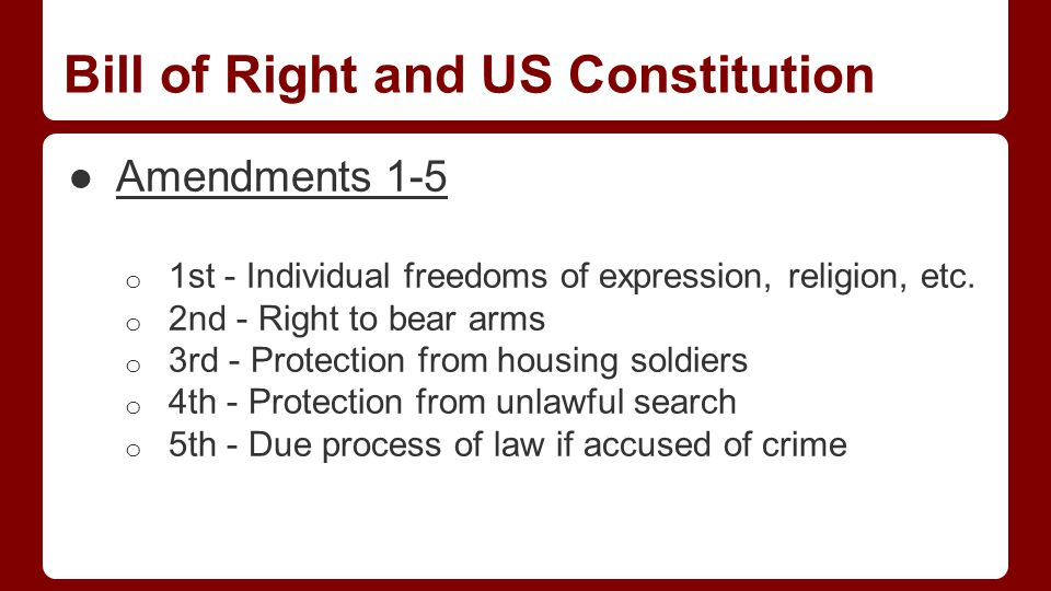 Bill of Right and US Constitution ●Amendments 1-5 o 1st - Individual freedoms of expression, religion, etc.