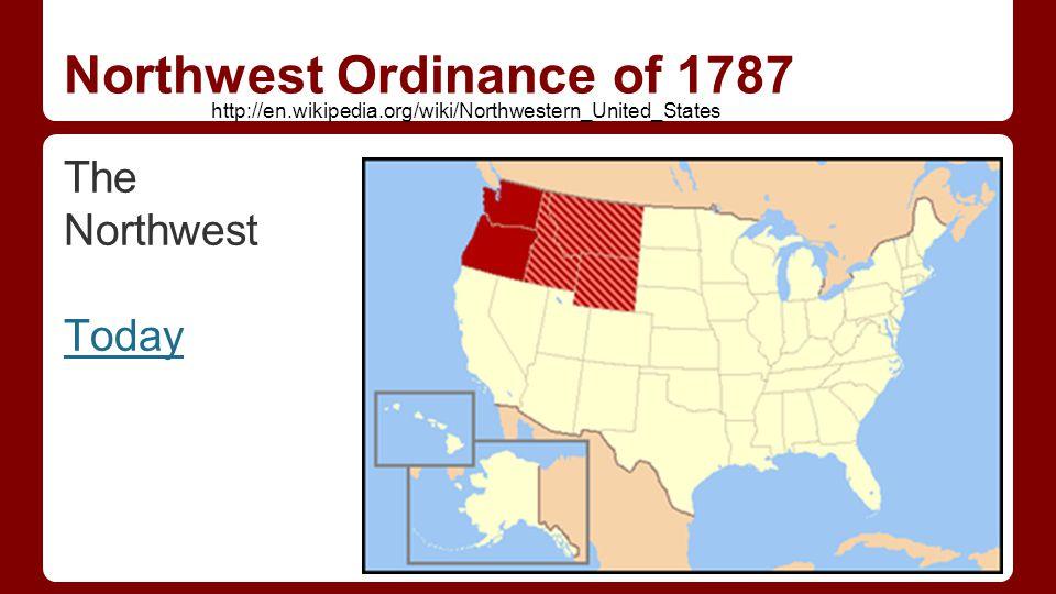 Northwest Ordinance of 1787 The Northwest Today http://en.wikipedia.org/wiki/Northwestern_United_States