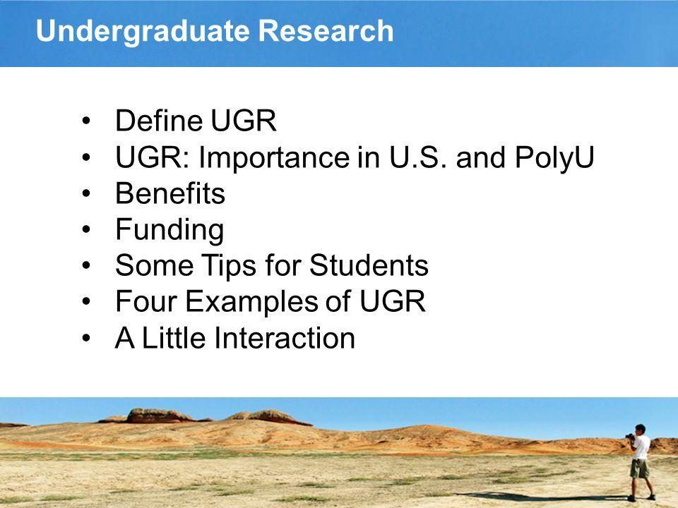 Undergraduate Research Define UGR UGR: Importance in U.S.