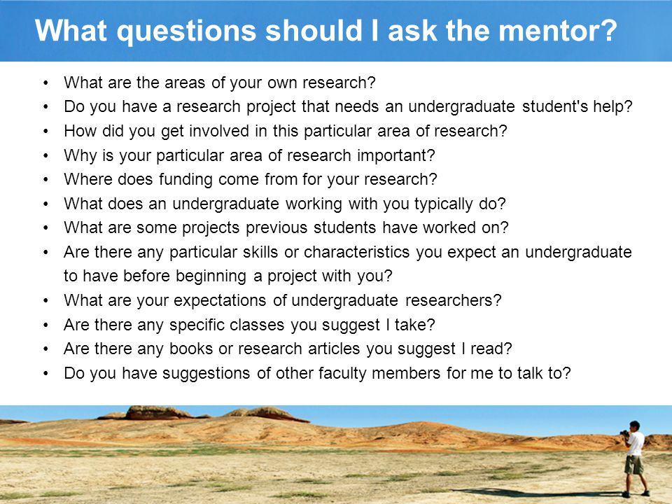 What questions should I ask the mentor. What are the areas of your own research.