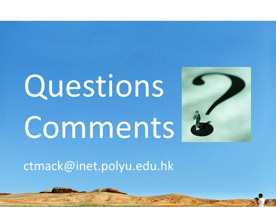 Questions Comments ctmack@inet.polyu.edu.hk