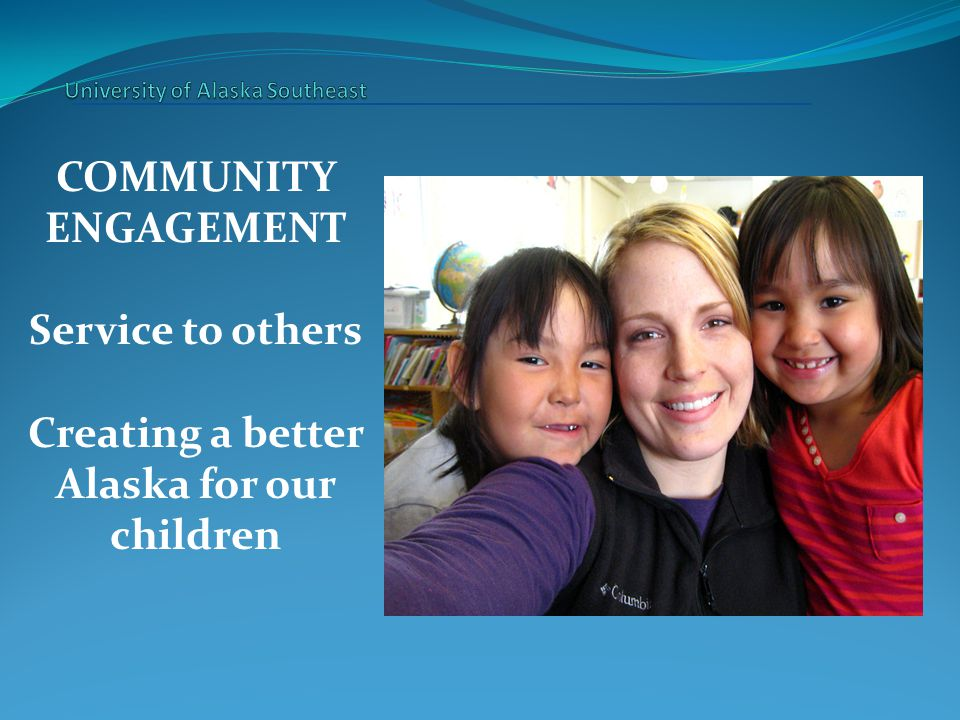 COMMUNITY ENGAGEMENT Service to others Creating a better Alaska for our children