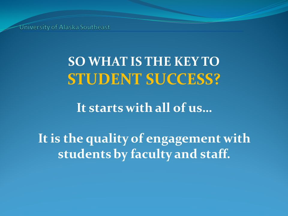 SO WHAT IS THE KEY TO STUDENT SUCCESS.