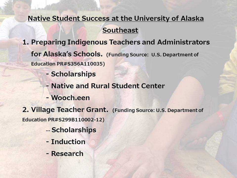 Native Student Success at the University of Alaska Southeast 1.Preparing Indigenous Teachers and Administrators for Alaska's Schools.