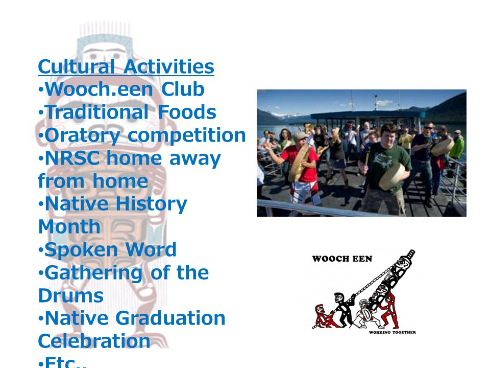 Cultural Activities Wooch.een Club Traditional Foods Oratory competition NRSC home away from home Native History Month Spoken Word Gathering of the Drums Native Graduation Celebration Etc..