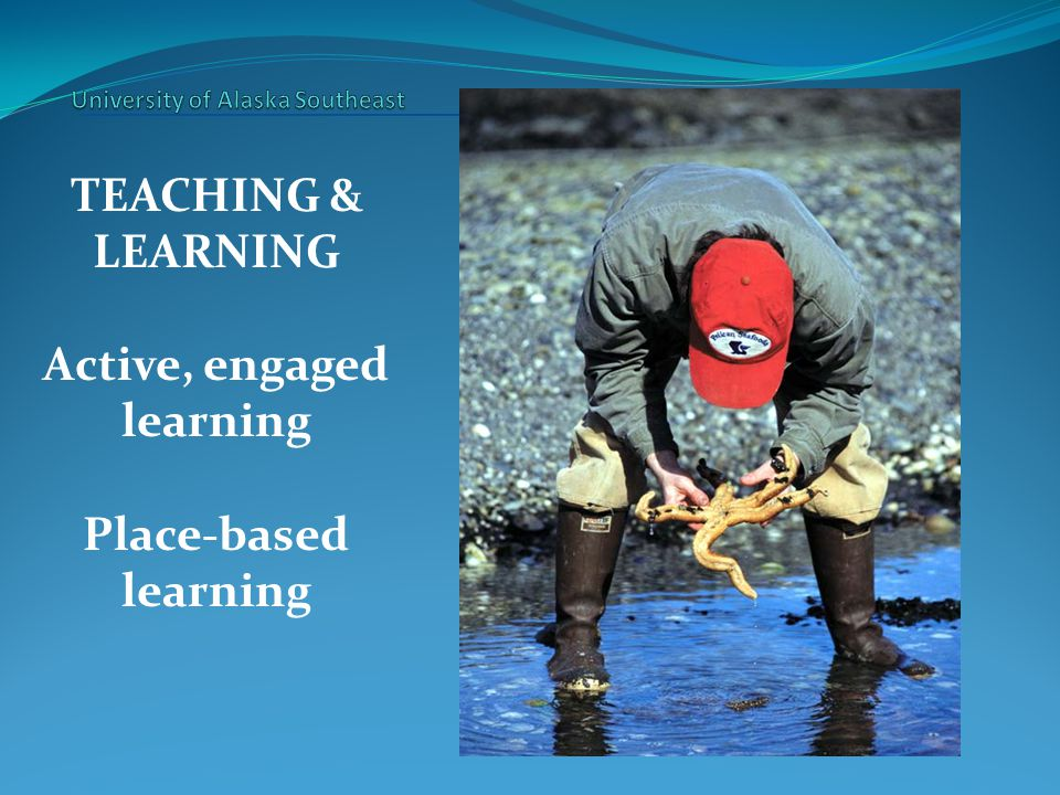 TEACHING & LEARNING Active, engaged learning Place-based learning