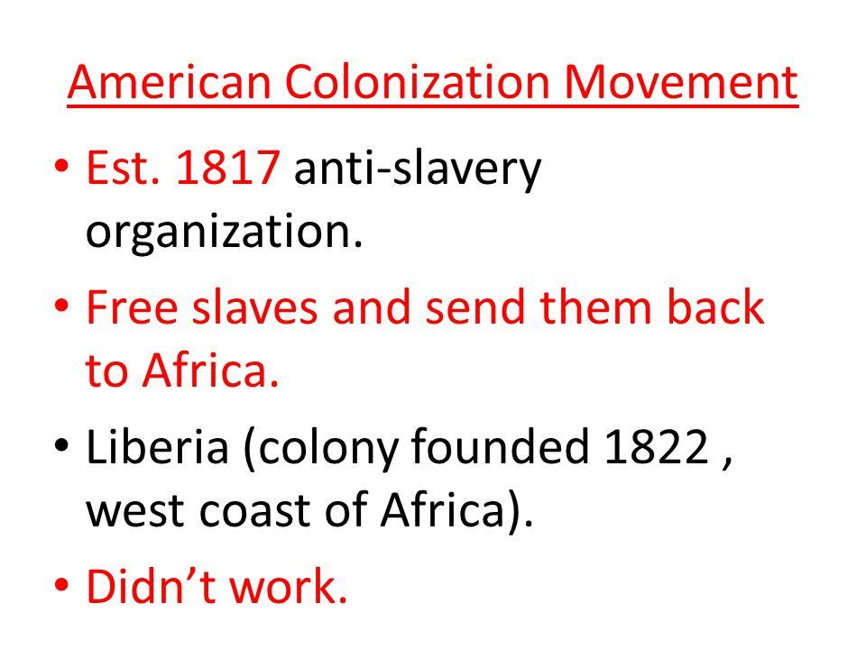 American Colonization Movement Est. 1817 anti-slavery organization.