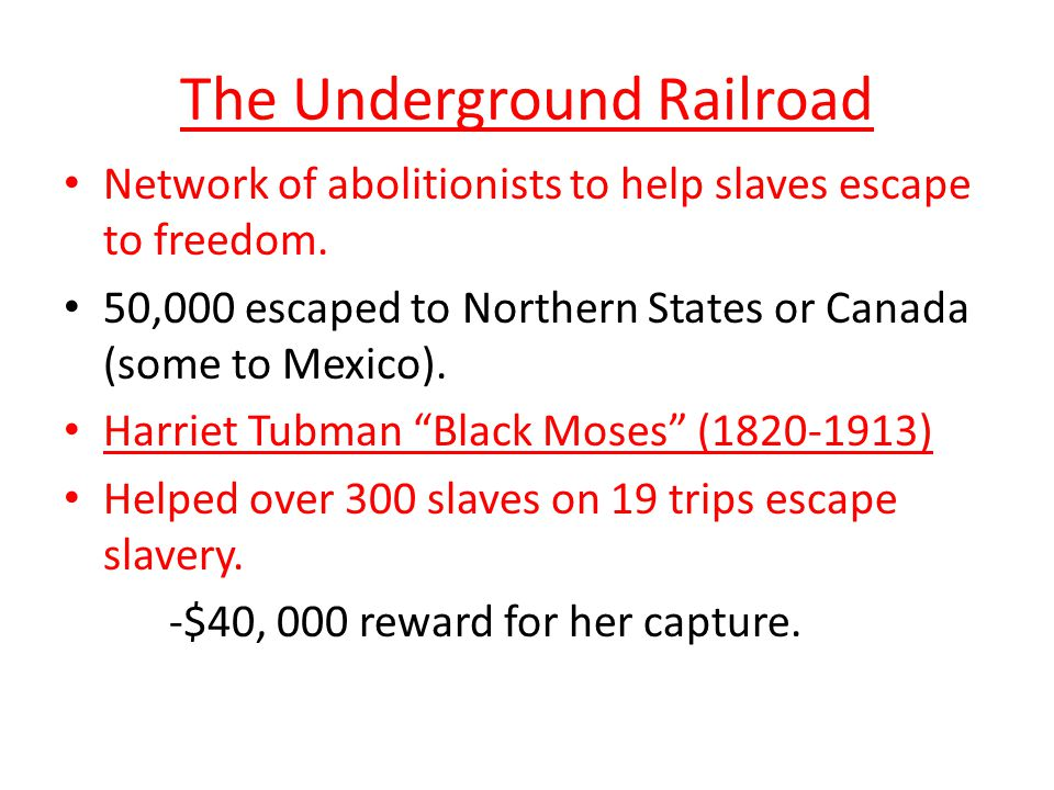 The Underground Railroad Network of abolitionists to help slaves escape to freedom. 50,000 escaped to Northern States or Canada (some to Mexico). Harr