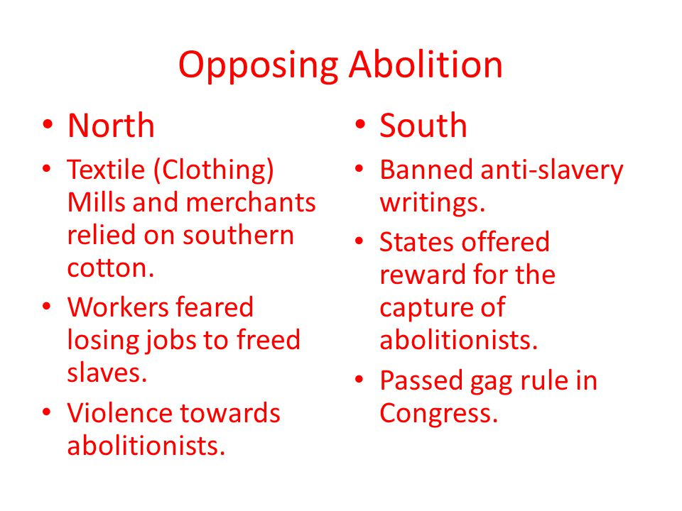 Opposing Abolition North Textile (Clothing) Mills and merchants relied on southern cotton. Workers feared losing jobs to freed slaves. Violence toward