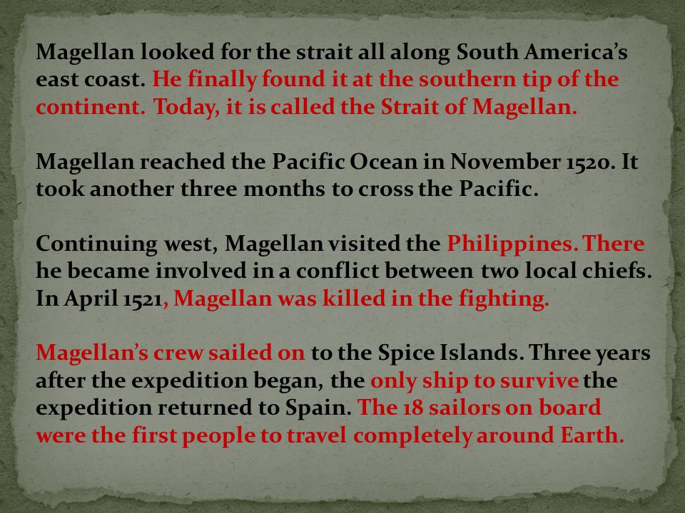 Magellan looked for the strait all along South America's east coast. He finally found it at the southern tip of the continent. Today, it is called the