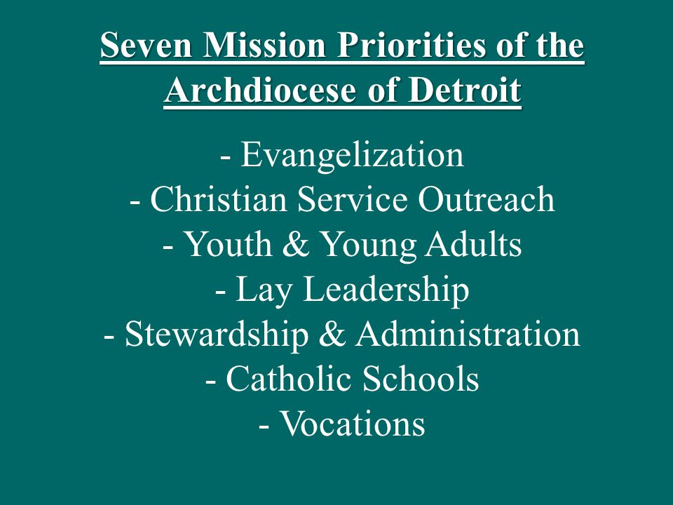Seven Mission Priorities of the Archdiocese of Detroit -Evangelization -Christian Service Outreach -Youth & Young Adults -Lay Leadership -Stewardship & Administration -Catholic Schools -Vocations
