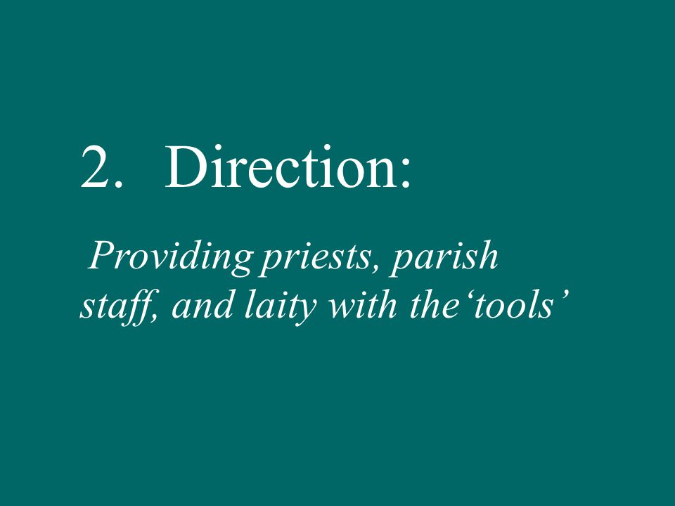 2.Direction: Providing priests, parish staff, and laity with the'tools'