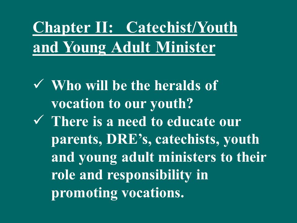 Chapter II: Catechist/Youth and Young Adult Minister Who will be the heralds of vocation to our youth.