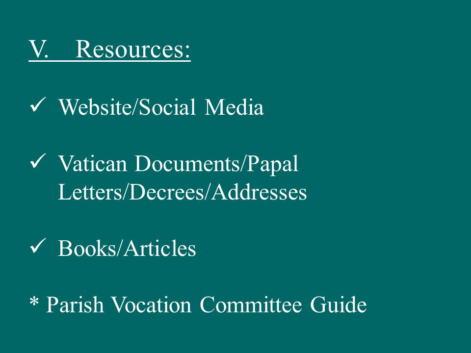 V. Resources: Website/Social Media Vatican Documents/Papal Letters/Decrees/Addresses Books/Articles * Parish Vocation Committee Guide