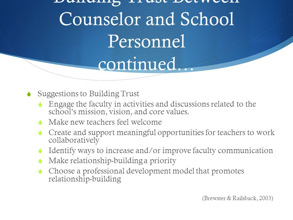 Building Trust Between Counselor and School Personnel continued…  Suggestions to Building Trust  Engage the faculty in activities and discussions related to the school's mission, vision, and core values.