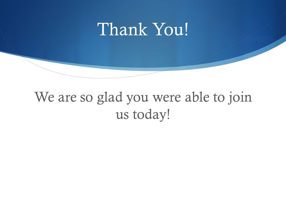Thank You! We are so glad you were able to join us today!