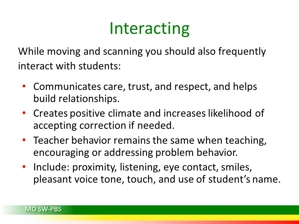 Interacting While moving and scanning you should also frequently interact with students: Communicates care, trust, and respect, and helps build relationships.