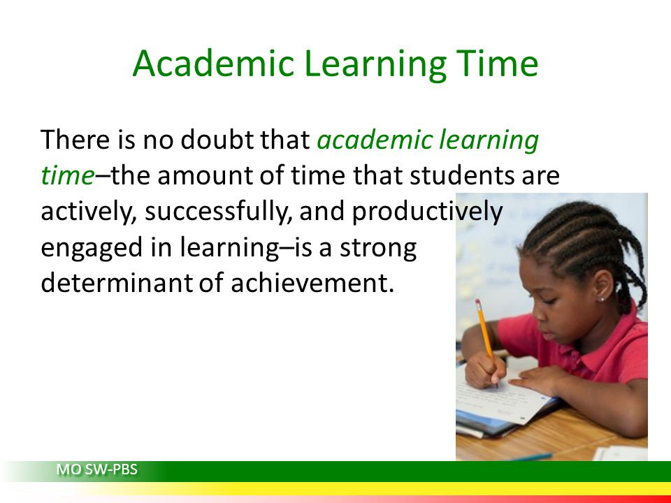 Academic Learning Time There is no doubt that academic learning time–the amount of time that students are actively, successfully, and productively engaged in learning–is a strong determinant of achievement.