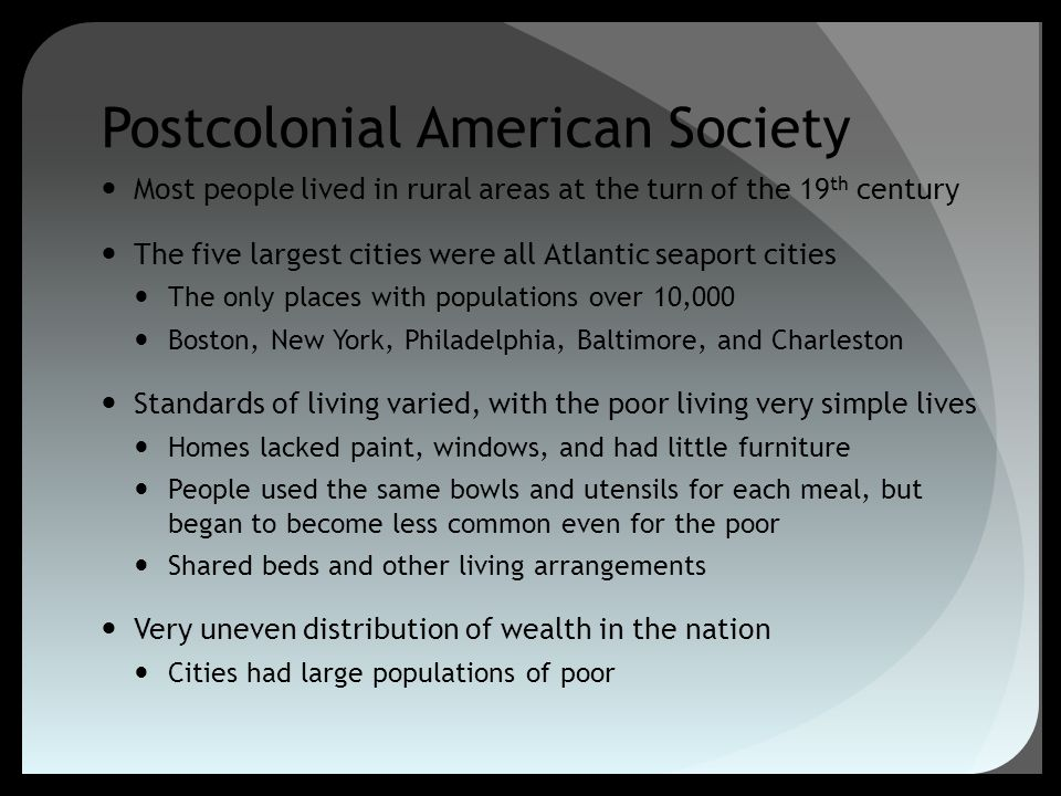 Postcolonial American Society Most people lived in rural areas at the turn of the 19 th century The five largest cities were all Atlantic seaport citi