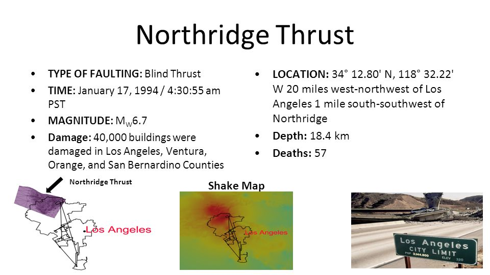 Northridge Blind Thrust Fault Date: January 17, 1994 Time: 4:30 am Magnitude: 6.7 Depth: 18.4 km Killed 57 people $20 Billion in Damage (SCEDC and CNN News) 5.3