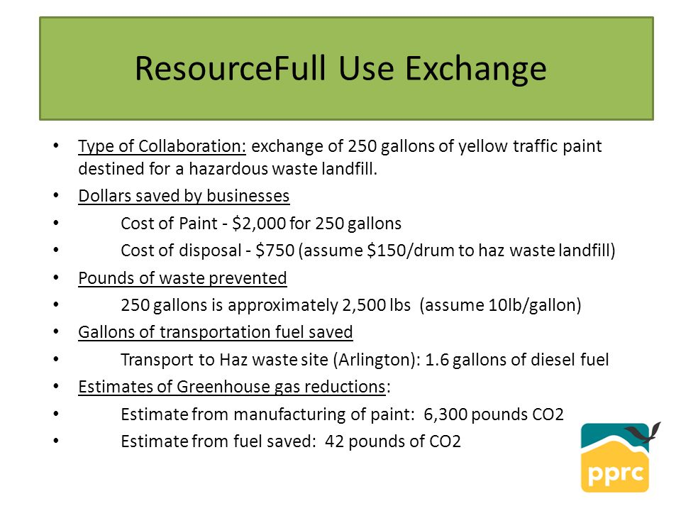 ResourceFull Use Exchange Type of Collaboration: exchange of 250 gallons of yellow traffic paint destined for a hazardous waste landfill.