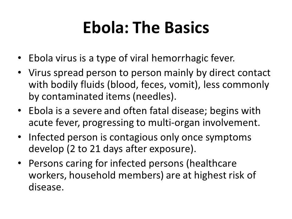 Ebola: The Basics Ebola virus is a type of viral hemorrhagic fever.