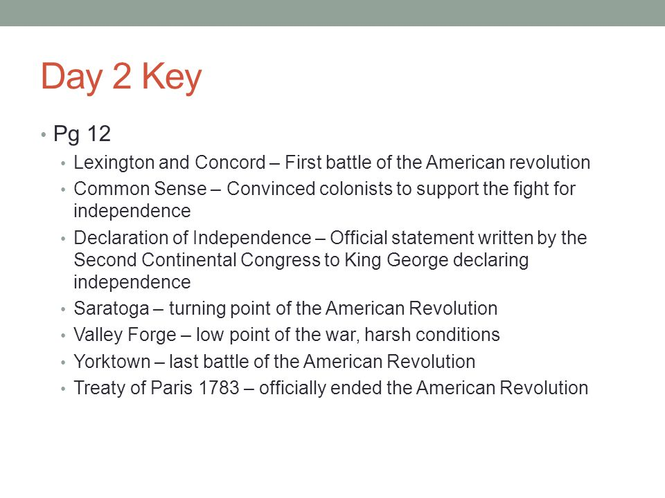 Day 2 Key Pg 12 Lexington and Concord – First battle of the American revolution Common Sense – Convinced colonists to support the fight for independen