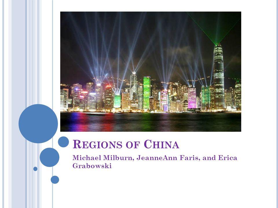 R EGIONS OF C HINA Michael Milburn, JeanneAnn Faris, and Erica Grabowski