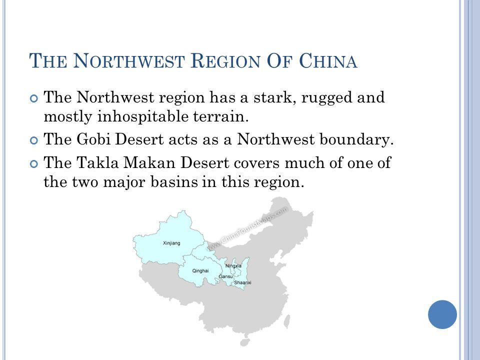 T HE N ORTHWEST R EGION O F C HINA The Northwest region has a stark, rugged and mostly inhospitable terrain.