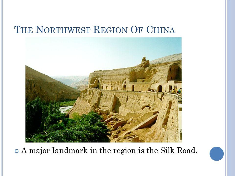 T HE N ORTHWEST R EGION O F C HINA A major landmark in the region is the Silk Road.