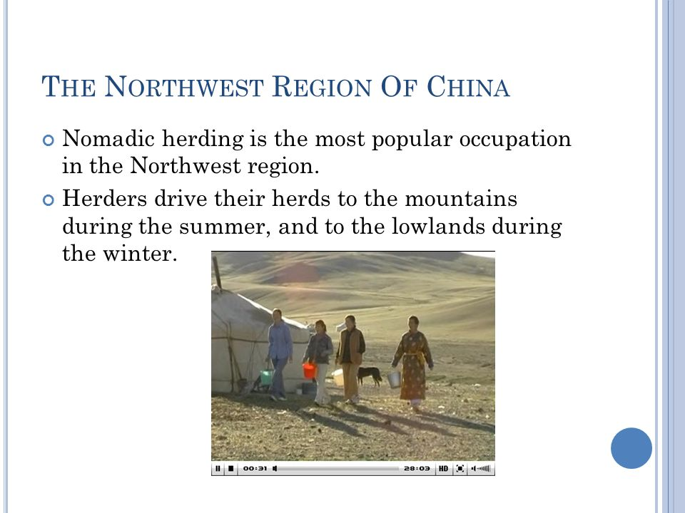 T HE N ORTHWEST R EGION O F C HINA Nomadic herding is the most popular occupation in the Northwest region.