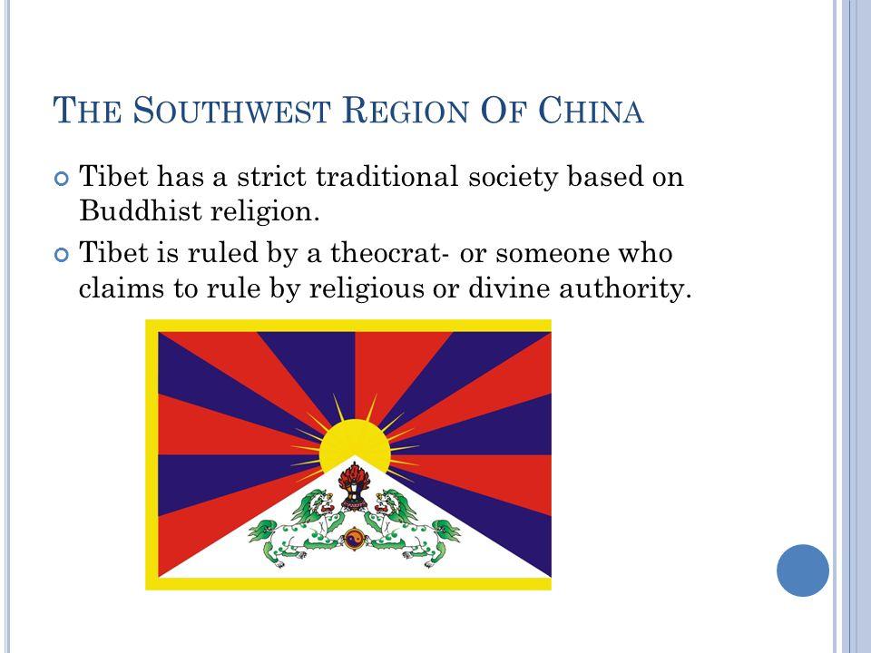 T HE S OUTHWEST R EGION O F C HINA Tibet has a strict traditional society based on Buddhist religion.