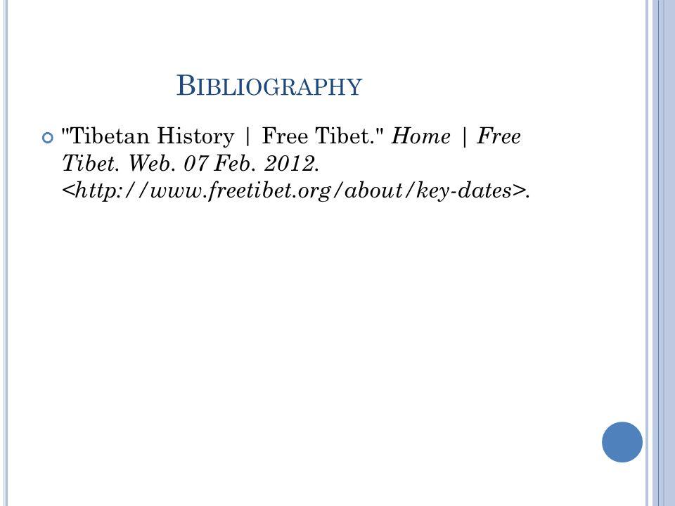 B IBLIOGRAPHY Tibetan History | Free Tibet. Home | Free Tibet. Web. 07 Feb. 2012..