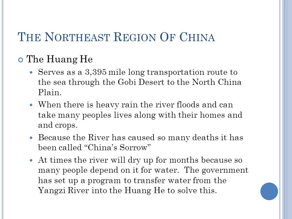 T HE N ORTHEAST R EGION O F C HINA The Huang He Serves as a 3,395 mile long transportation route to the sea through the Gobi Desert to the North China Plain.