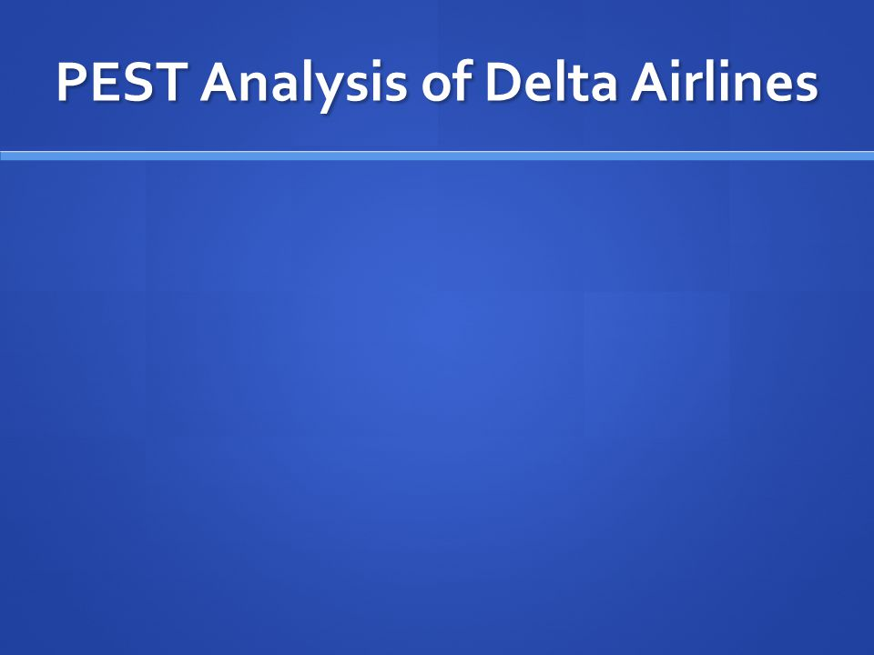 Conclusions of PEST Analysis and Industry Analysis Economic and technological factors would be the areas Delta would most need to worry about.