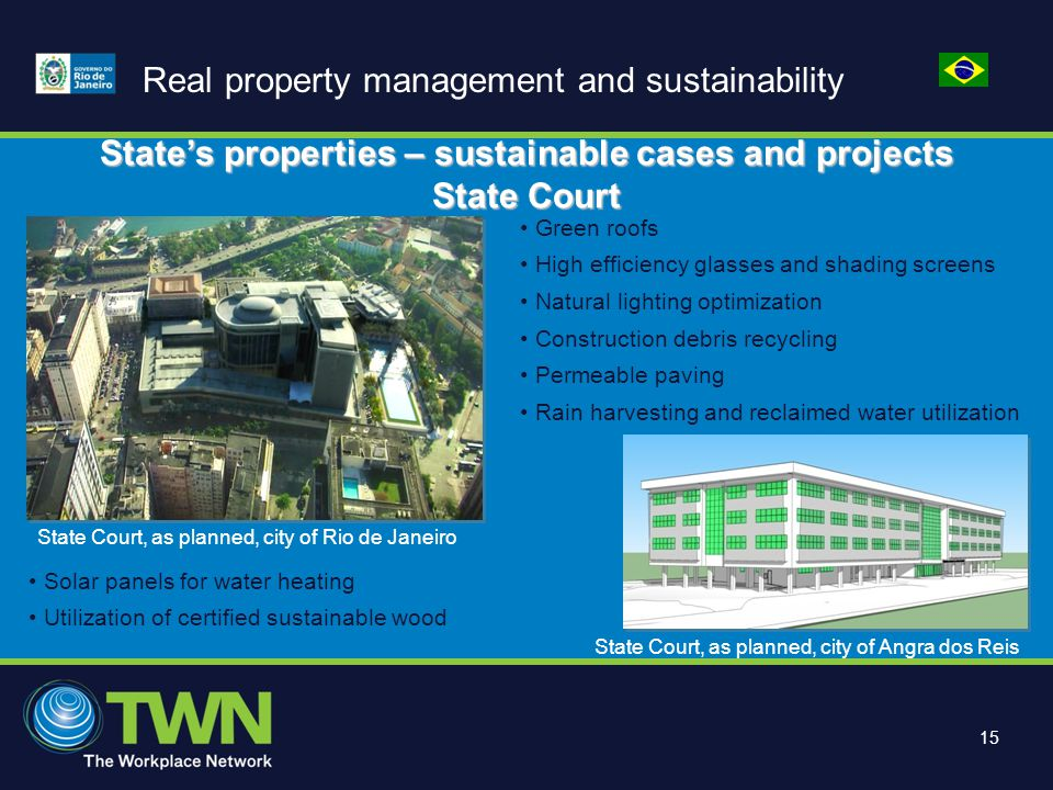 15 Real property management and sustainability State's properties – sustainable cases and projects State Court Green roofs High efficiency glasses and shading screens Natural lighting optimization Construction debris recycling Permeable paving Rain harvesting and reclaimed water utilization Solar panels for water heating Utilization of certified sustainable wood State Court, as planned, city of Angra dos Reis State Court, as planned, city of Rio de Janeiro
