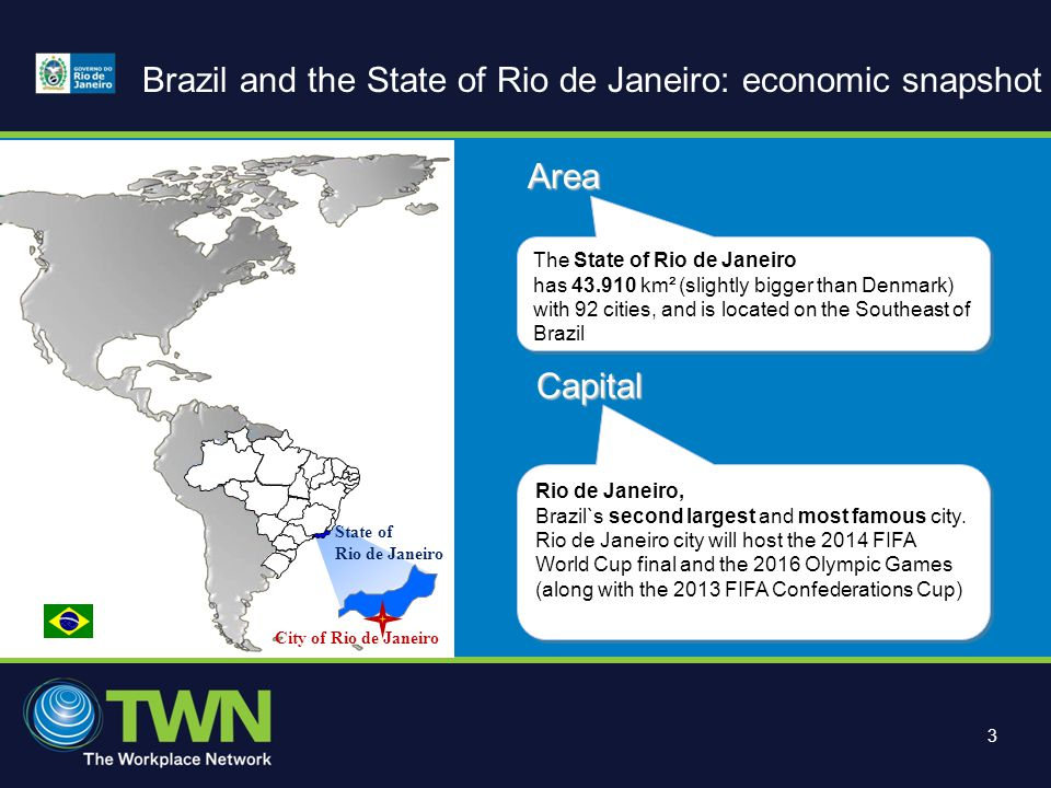 3 Brazil and the State of Rio de Janeiro: economic snapshot State of Rio de Janeiro City of Rio de Janeiro The State of Rio de Janeiro has 43.910 km² (slightly bigger than Denmark) with 92 cities, and is located on the Southeast of Brazil The State of Rio de Janeiro has 43.910 km² (slightly bigger than Denmark) with 92 cities, and is located on the Southeast of BrazilArea Rio de Janeiro, Brazil`s second largest and most famous city.