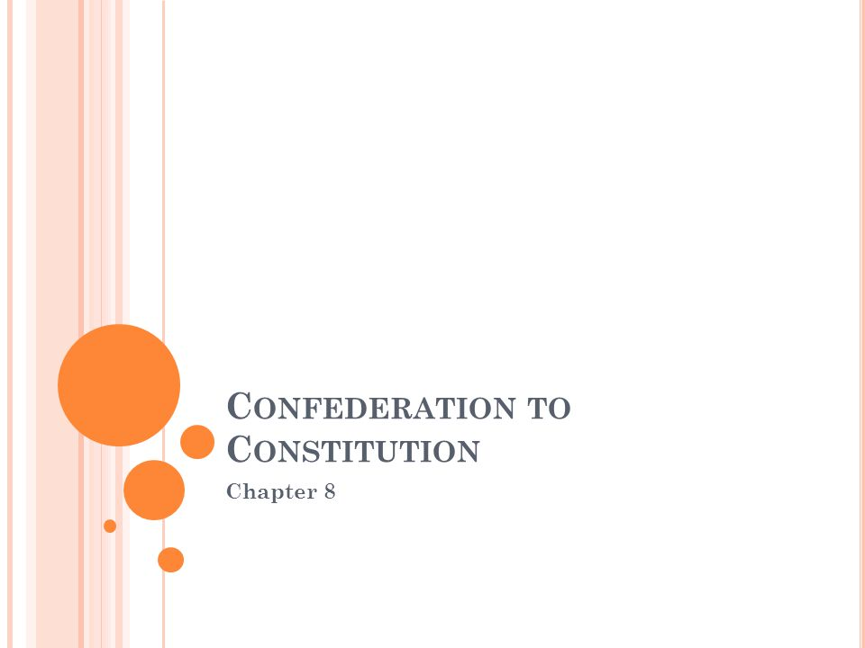 C ONFEDERATION TO C ONSTITUTION Chapter 8