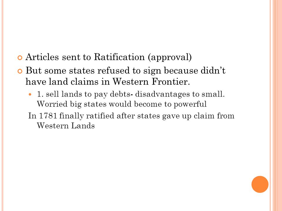 Articles sent to Ratification (approval) But some states refused to sign because didn't have land claims in Western Frontier. 1. sell lands to pay deb