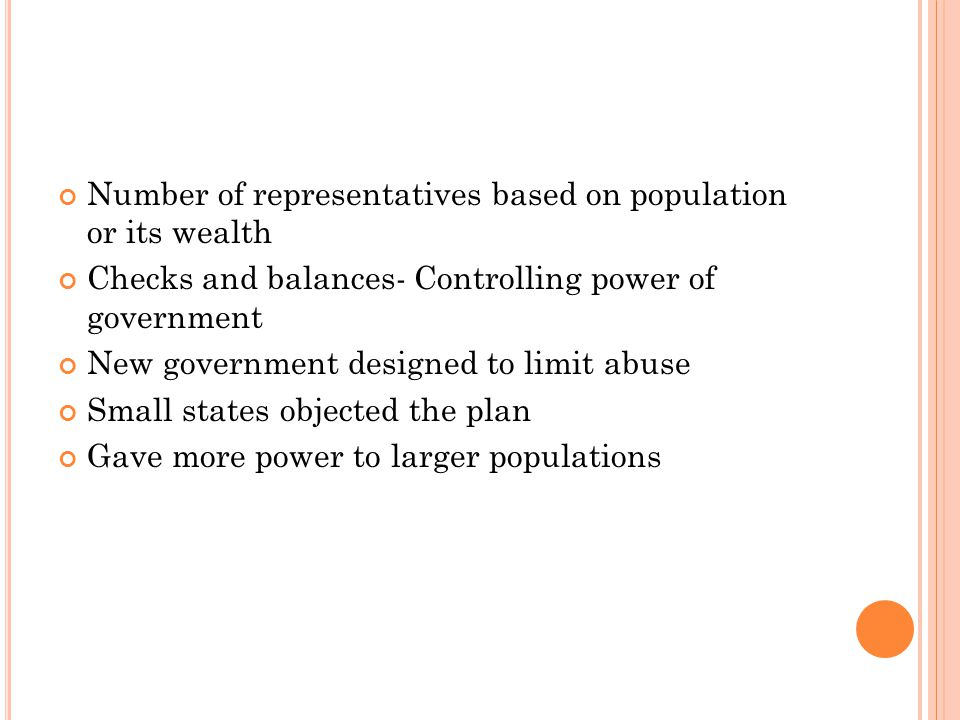 Number of representatives based on population or its wealth Checks and balances- Controlling power of government New government designed to limit abus