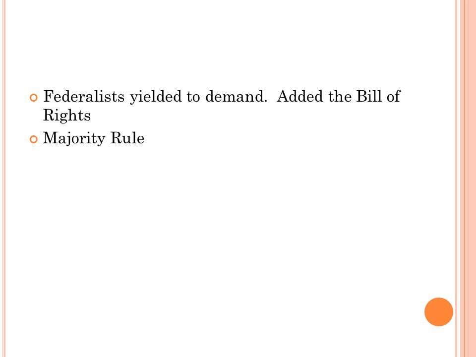 Federalists yielded to demand. Added the Bill of Rights Majority Rule