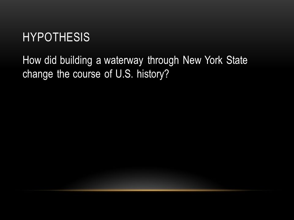 HYPOTHESIS How did building a waterway through New York State change the course of U.S. history?