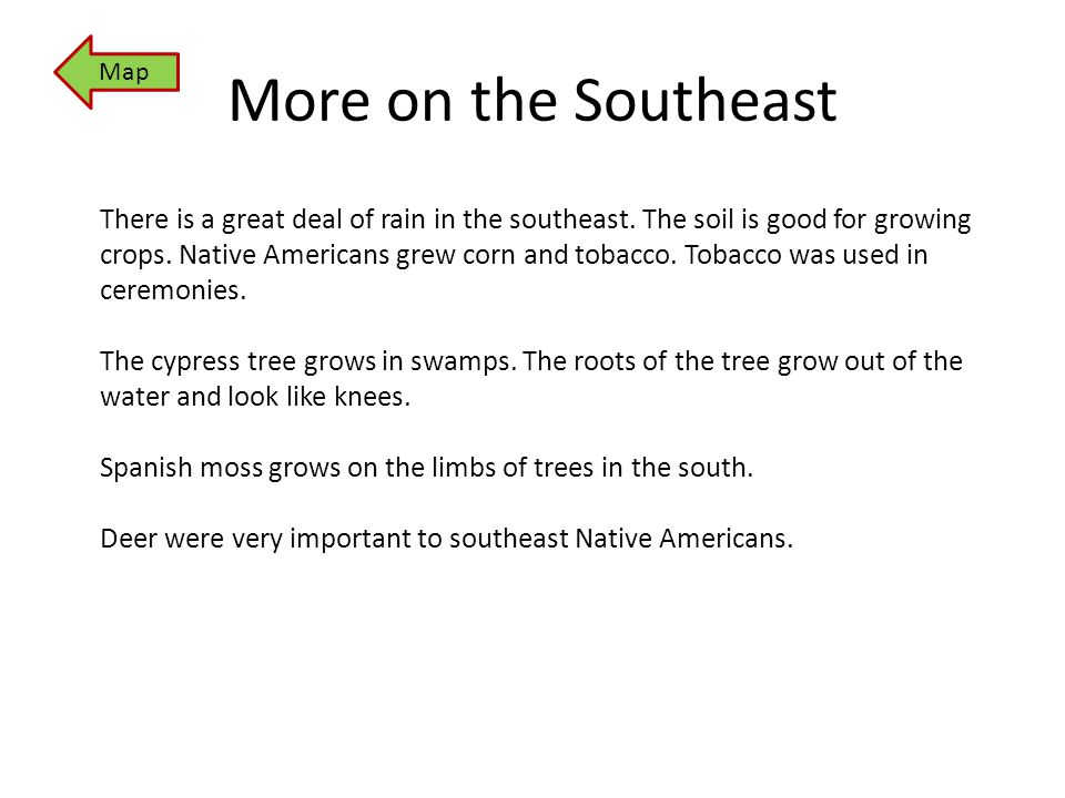 More on the Southeast There is a great deal of rain in the southeast. The soil is good for growing crops. Native Americans grew corn and tobacco. Toba