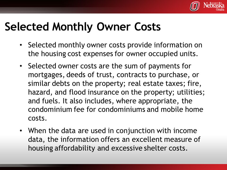 Selected Monthly Owner Costs Selected monthly owner costs provide information on the housing cost expenses for owner occupied units.