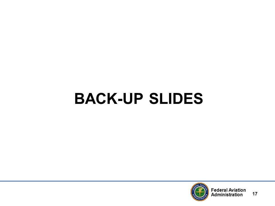 Federal Aviation Administration 17 BACK-UP SLIDES