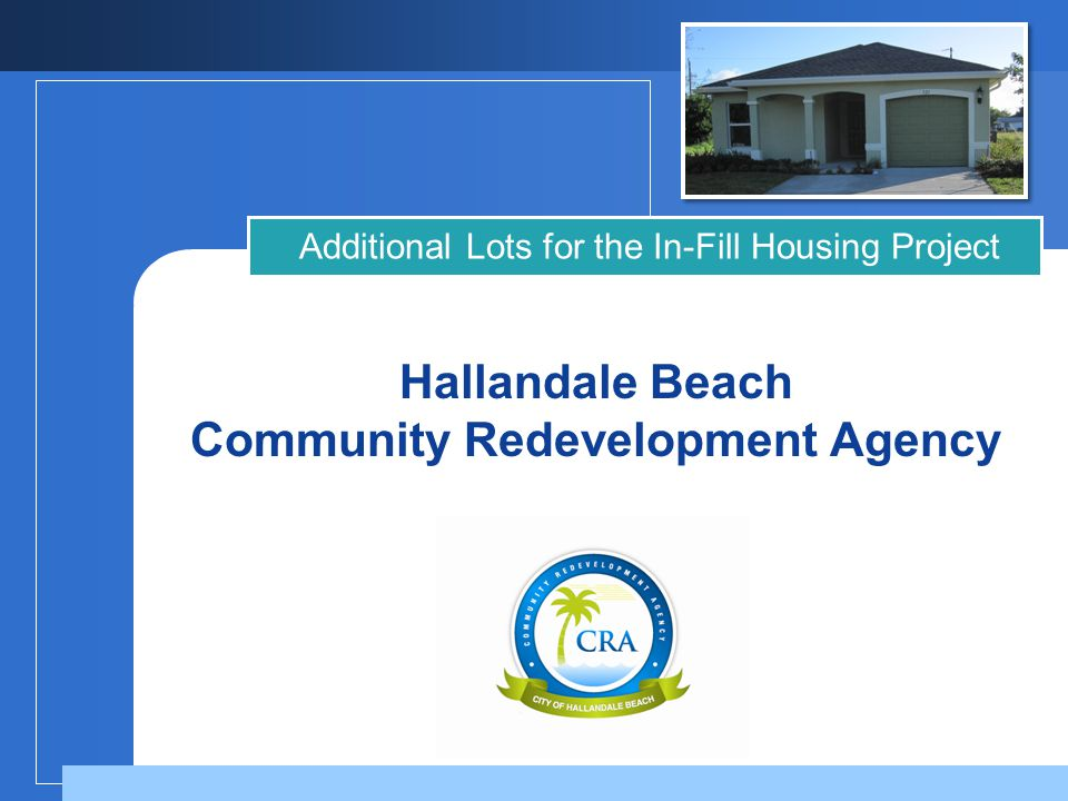 Company LOGO Hallandale Beach Community Redevelopment Agency Additional Lots for the In-Fill Housing Project